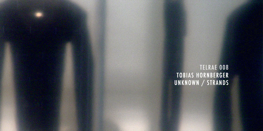 Tobias Hornberger – Unknown / Strands